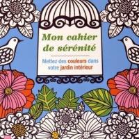 Mon cahier de sérénité - Mettez des couleurs dans votre jardin intérieur