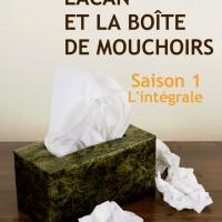Lacan et la boîte de mouchoirs - Saison 1 L'intégrale