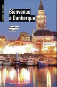 ienvenue à Dunkerque est le premier épisode de la trilogie de Maxime Gillio,
