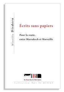 Écrits sans papiers. Pour la route, entre Marrakech et Marseille
