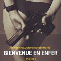 Bienvenue en enfer, épisode 1 : Les enquêtes érotiques d'une femme flic