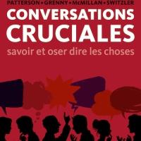 Conversations Cruciales : savoir et oser dire les choses