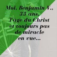 Moi, Benjamin V., 33 ans, l'âge du Christ et toujours pas de miracle en vue…