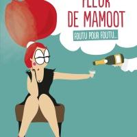 Fleur de Mamoot - Foutu pour foutu ...