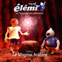Élémi et l'odyssée des éléments – Livre.5 Le Magma brûlant