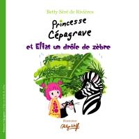 Princesse Cépagrave et Elias un drôle de zèbre